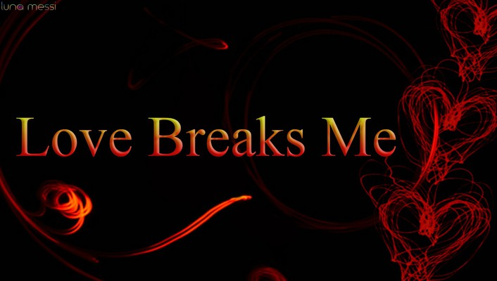 Love breaks me wallpaper